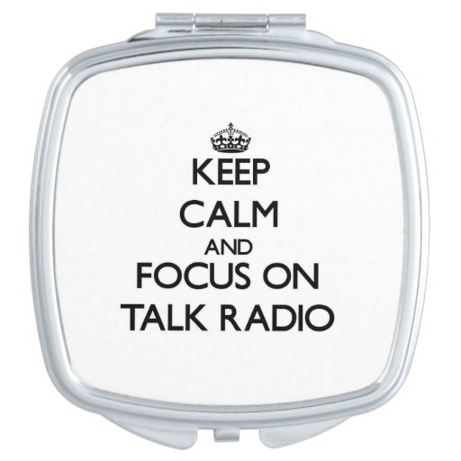 Keep Calm and focus on Talk Radio Makeup Mirror