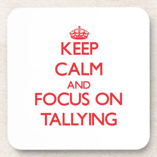 Keep Calm and focus on Tallying Drink Coaster
