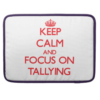 Keep Calm and focus on Tallying Sleeves For MacBook Pro