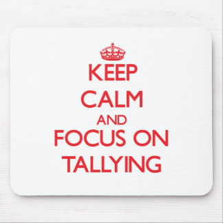 Keep Calm and focus on Tallying Mouse Pads