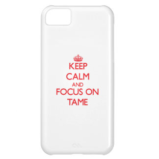 Keep Calm and focus on Tame iPhone 5C Covers