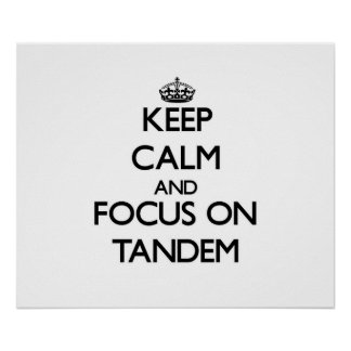 Keep Calm and focus on Tandem Posters