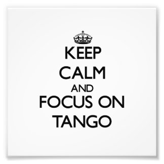 Keep Calm and focus on Tango Photo