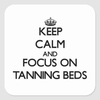 Keep Calm and focus on Tanning Beds Square Sticker