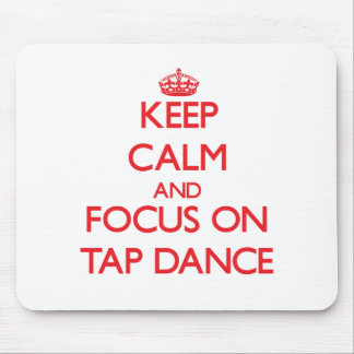 Keep calm and focus on Tap Dance Mouse Pad