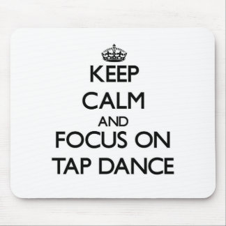 Keep Calm and focus on Tap Dance Mousepad