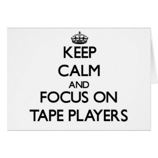 Keep Calm and focus on Tape Players Cards