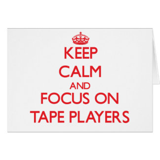 Keep Calm and focus on Tape Players Greeting Card