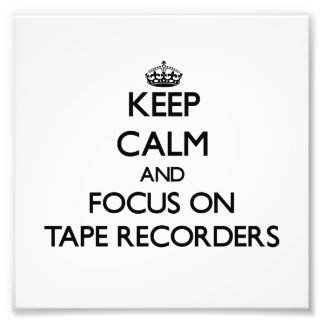 Keep Calm and focus on Tape Recorders Art Photo