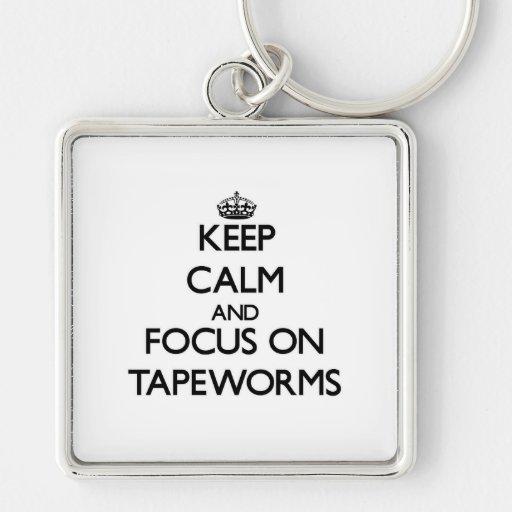 Keep Calm and focus on Tapeworms Keychains