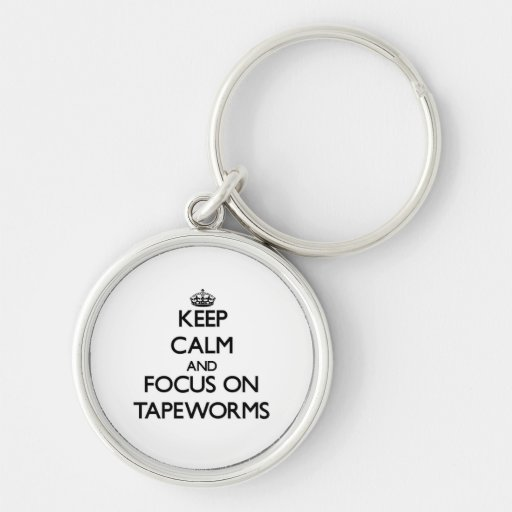 Keep Calm and focus on Tapeworms Key Chain