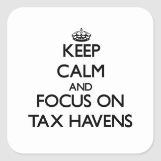 Keep Calm and focus on Tax Havens Square Sticker