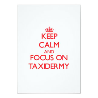 Keep Calm and focus on Taxidermy 13 Cm X 18 Cm Invitation Card
