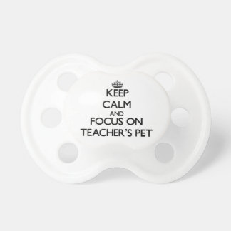 Keep Calm and focus on Teacher S Pet Baby Pacifiers