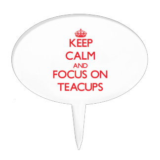 Keep Calm and focus on Teacups Cake Pick