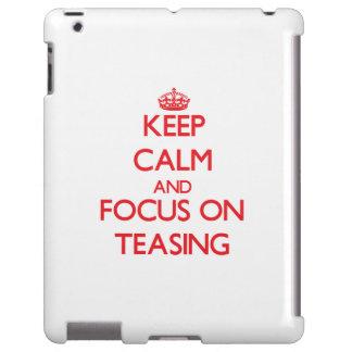 Keep Calm and focus on Teasing
