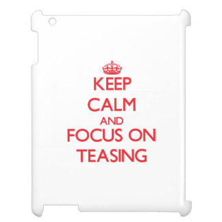 Keep Calm and focus on Teasing Cover For The iPad 2 3 4