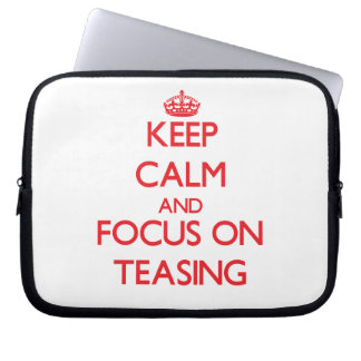Keep Calm and focus on Teasing Computer Sleeves
