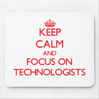 Keep Calm and focus on Technologists Mouse Mat