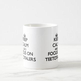 Keep Calm and focus on Teetotalers Basic White Mug