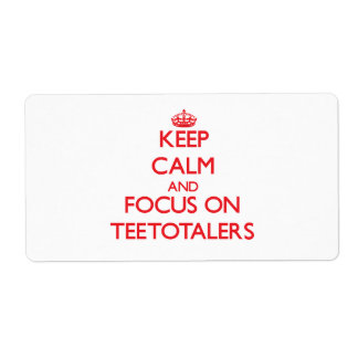 Keep Calm and focus on Teetotalers Shipping Label