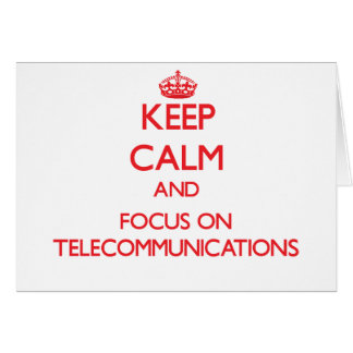 Keep Calm and focus on Telecommunications Card