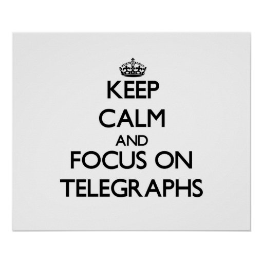 Keep Calm and focus on Telegraphs Poster