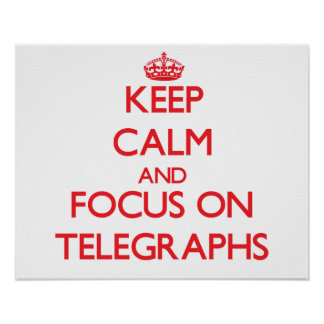 Keep Calm and focus on Telegraphs Posters
