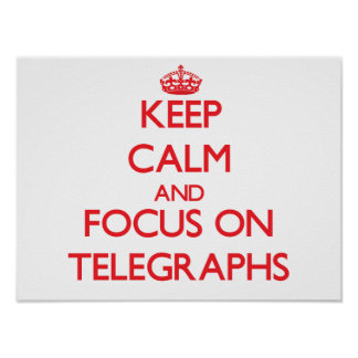 Keep Calm and focus on Telegraphs Print
