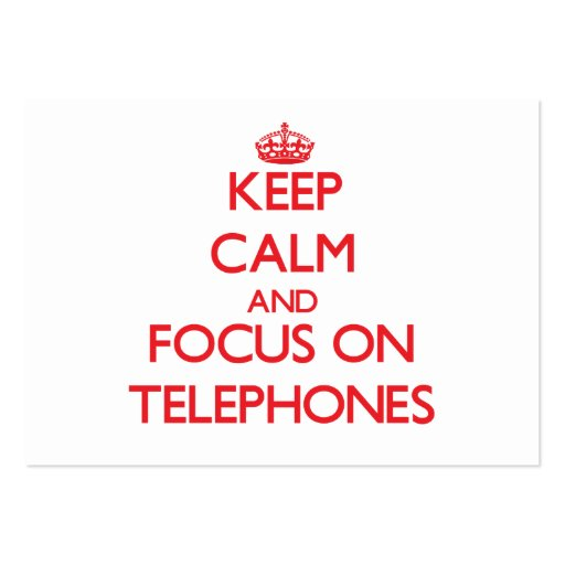 Keep Calm and focus on Telephones Business Cards