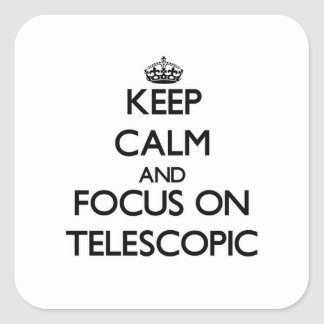 Keep Calm and focus on Telescopic Square Sticker