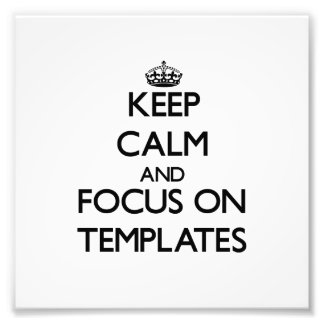 Keep Calm and focus on Templates Photo