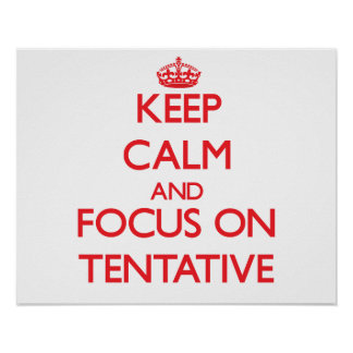 Keep Calm and focus on Tentative Print