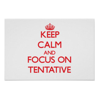 Keep Calm and focus on Tentative Poster