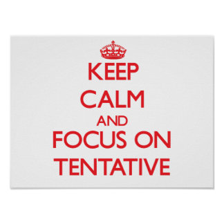Keep Calm and focus on Tentative Print
