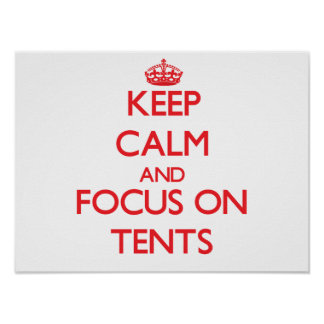 Keep Calm and focus on Tents Poster