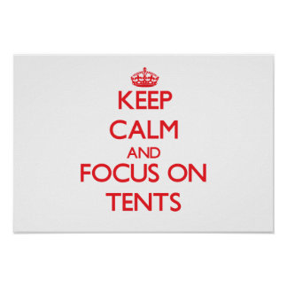 Keep Calm and focus on Tents Print