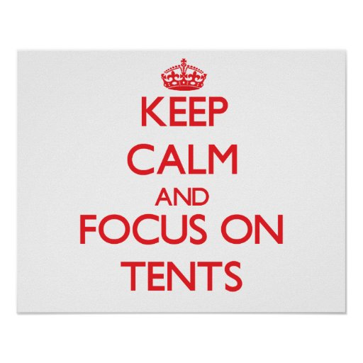 Keep Calm and focus on Tents Posters