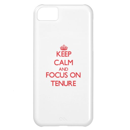 Keep Calm and focus on Tenure Case For iPhone 5C
