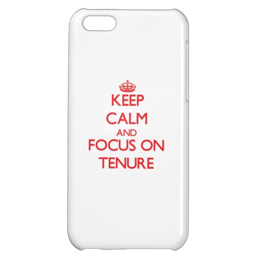Keep Calm and focus on Tenure iPhone 5C Case