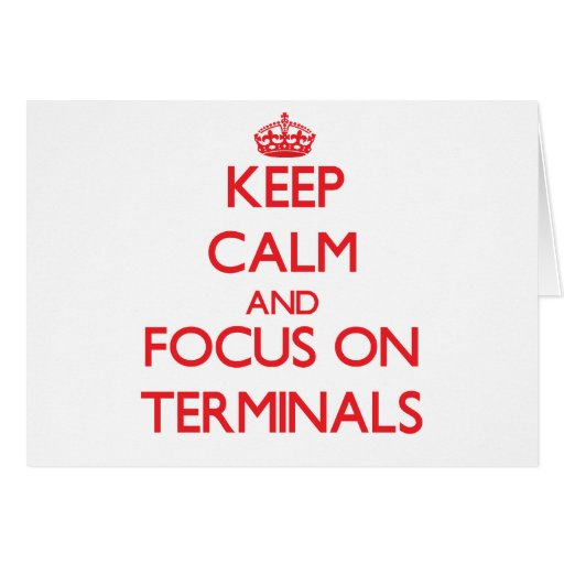 Keep Calm and focus on Terminals Greeting Cards