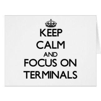 Keep Calm and focus on Terminals Card