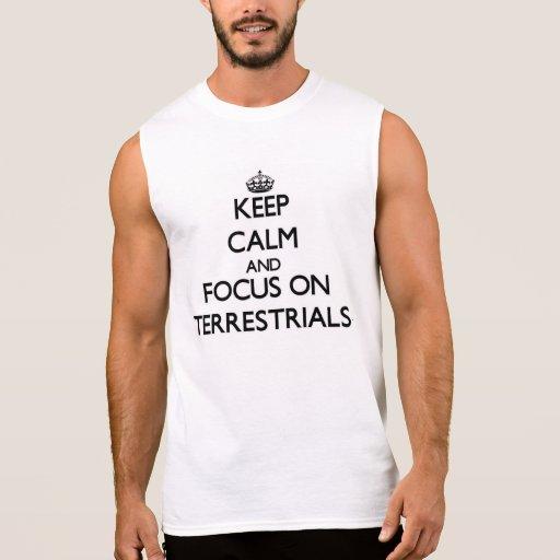 Keep Calm and focus on Terrestrials Sleeveless Shirts