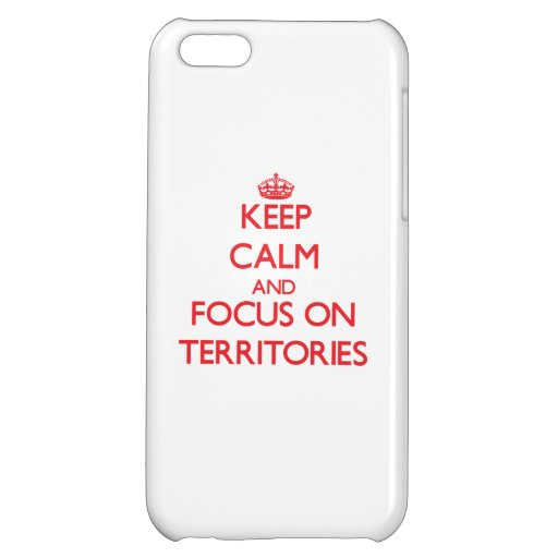 Keep Calm and focus on Territories iPhone 5C Cases