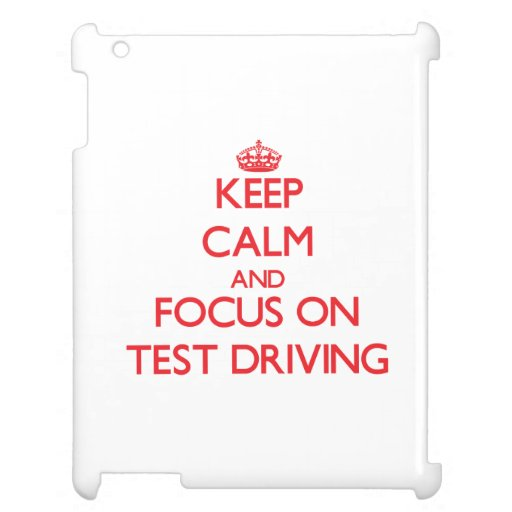 Keep Calm and focus on Test Driving Case For The iPad