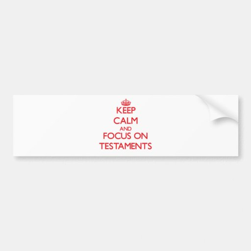 Keep Calm and focus on Testaments Bumper Sticker