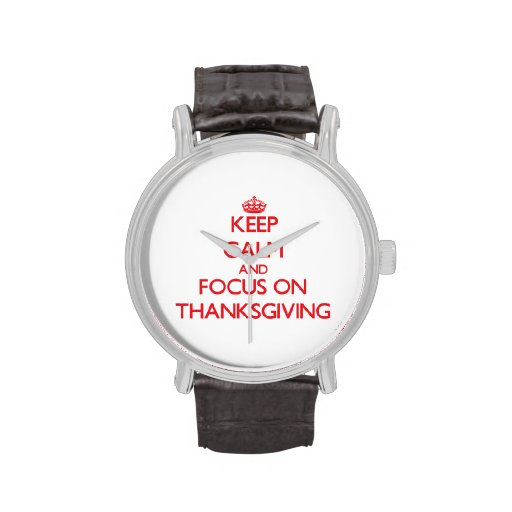 Keep Calm and focus on Thanksgiving Wristwatches