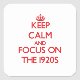 Keep Calm and focus on The 1920S Square Sticker