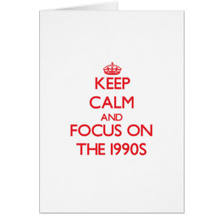 Keep Calm and focus on The 1990S Greeting Card