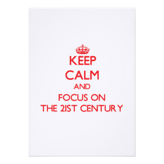 Keep Calm and focus on The 21St Century Custom Invitation